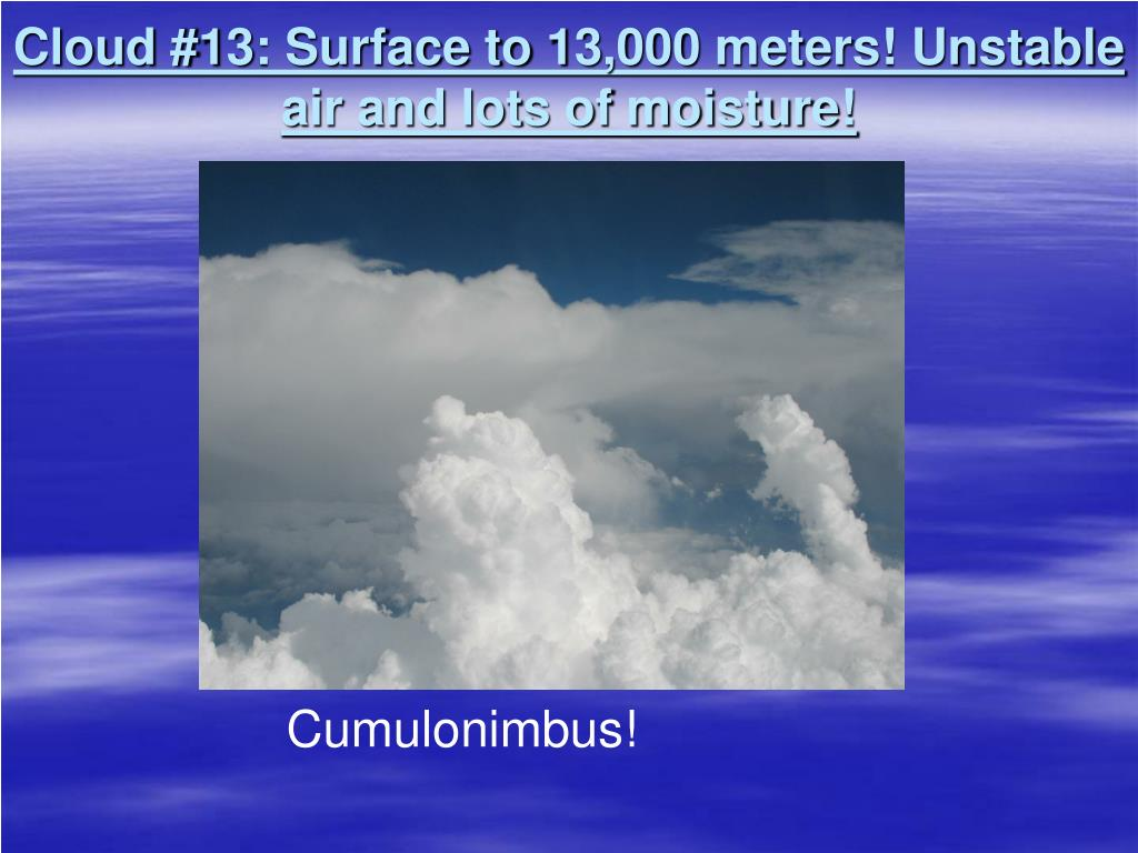 Cloud #13: Surface to 13,000 meters! Unstable air and lots of moisture!