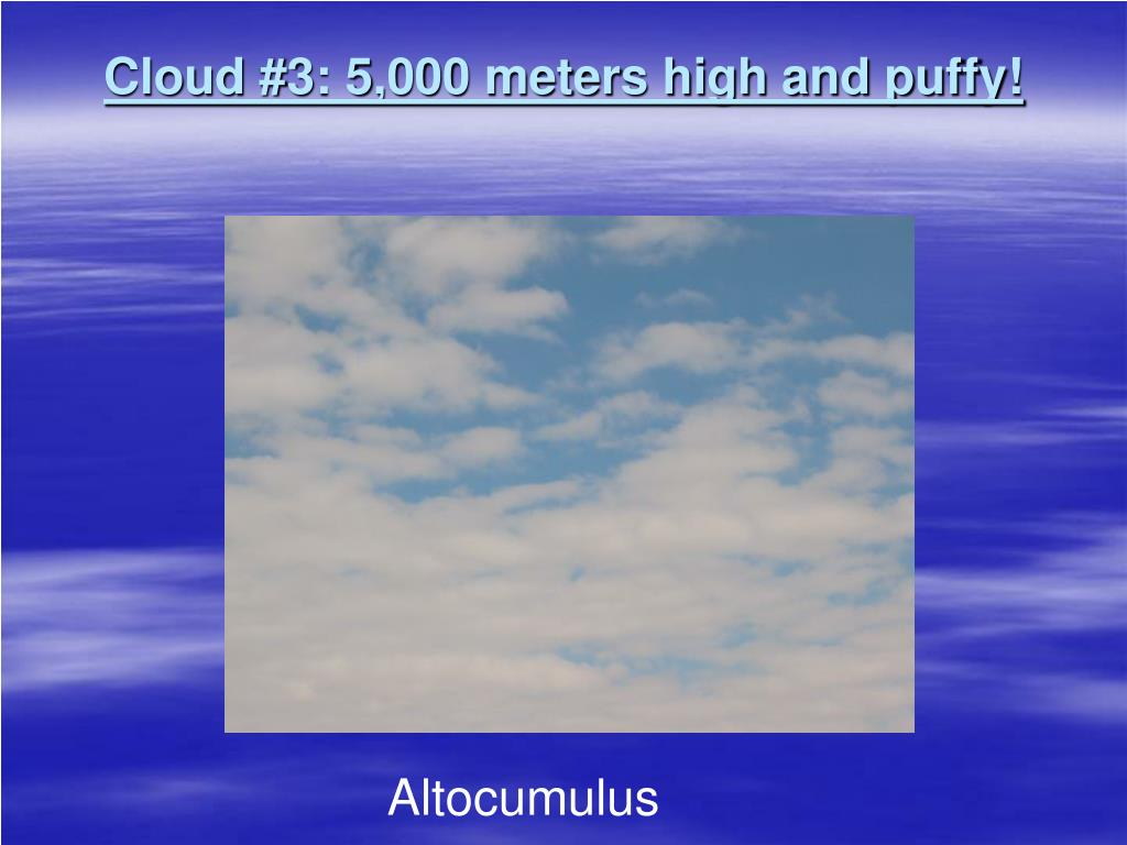 Cloud #3: 5,000 meters high and puffy!