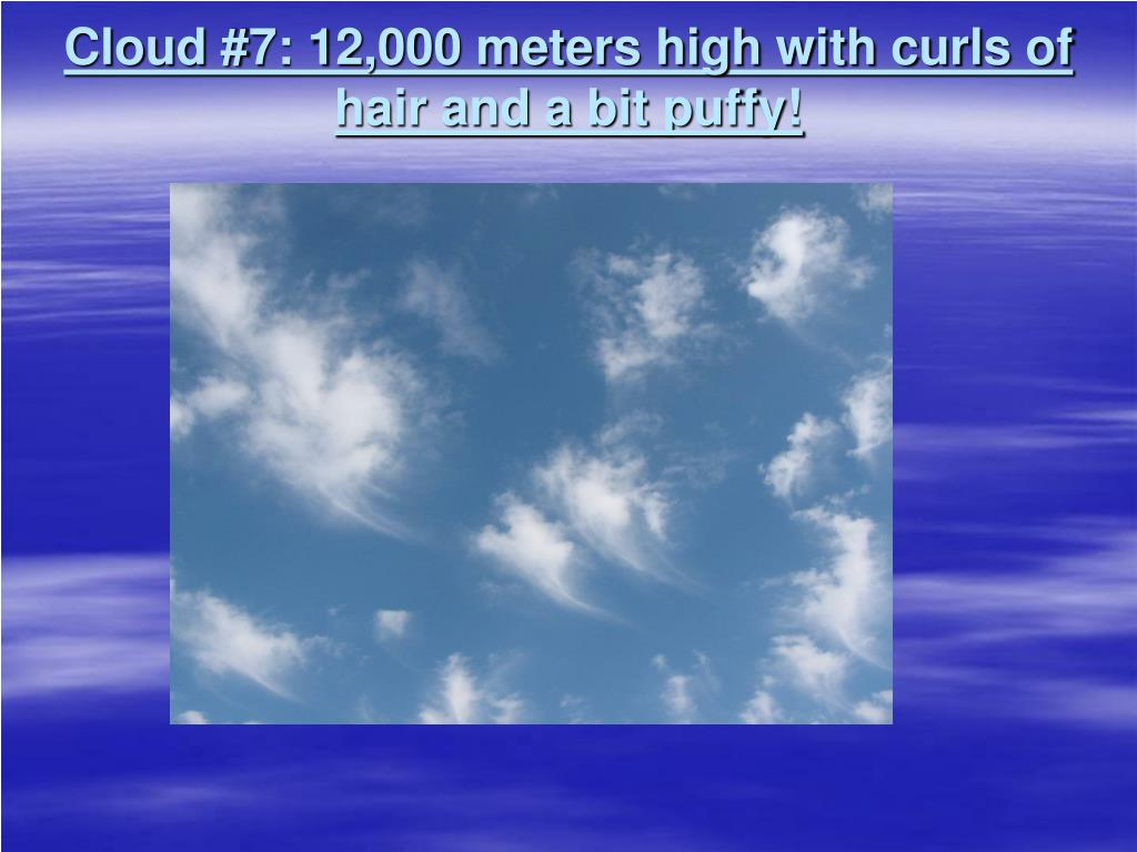 Cloud #7: 12,000 meters high with curls of hair and a bit puffy!
