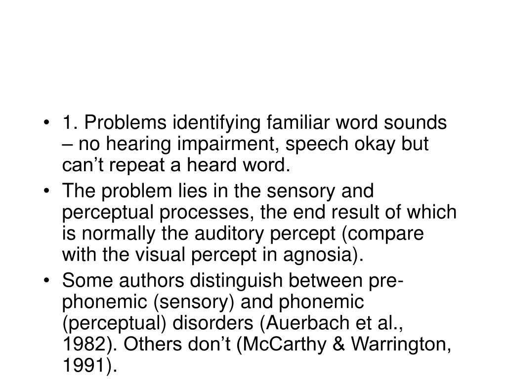 1. Problems identifying familiar word sounds – no hearing impairment, speech okay but can't repeat a heard word.