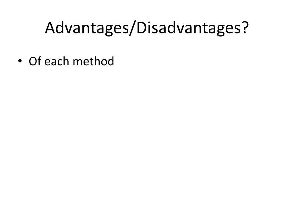 Advantages/Disadvantages?