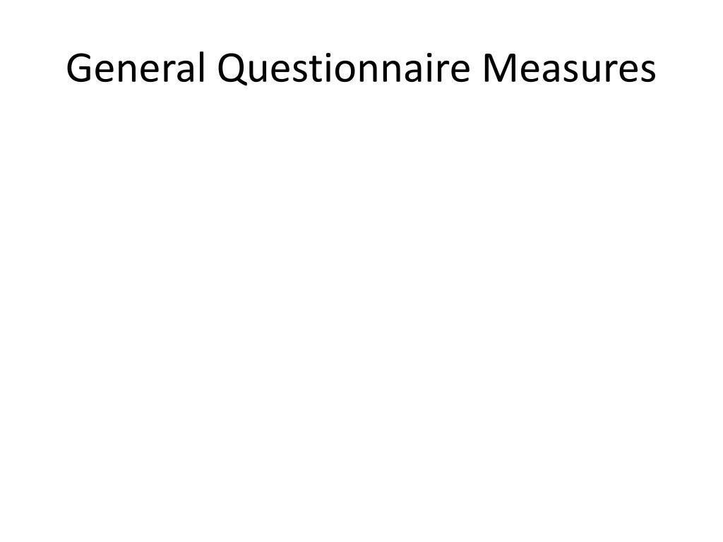 General Questionnaire Measures