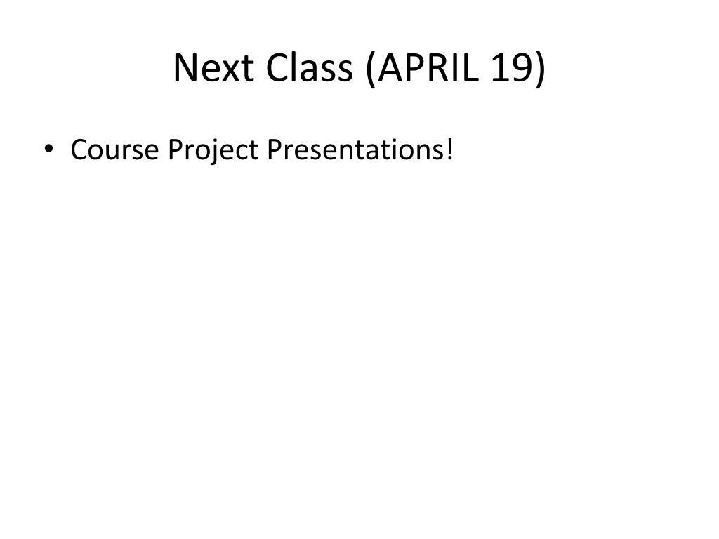 Next Class (APRIL 19)