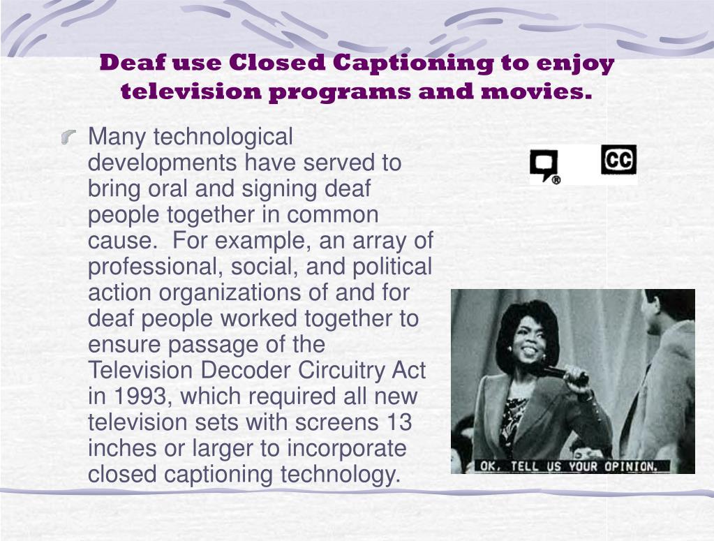 Deaf use Closed Captioning to enjoy