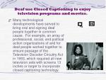 deaf use closed captioning to enjoy television programs and movies