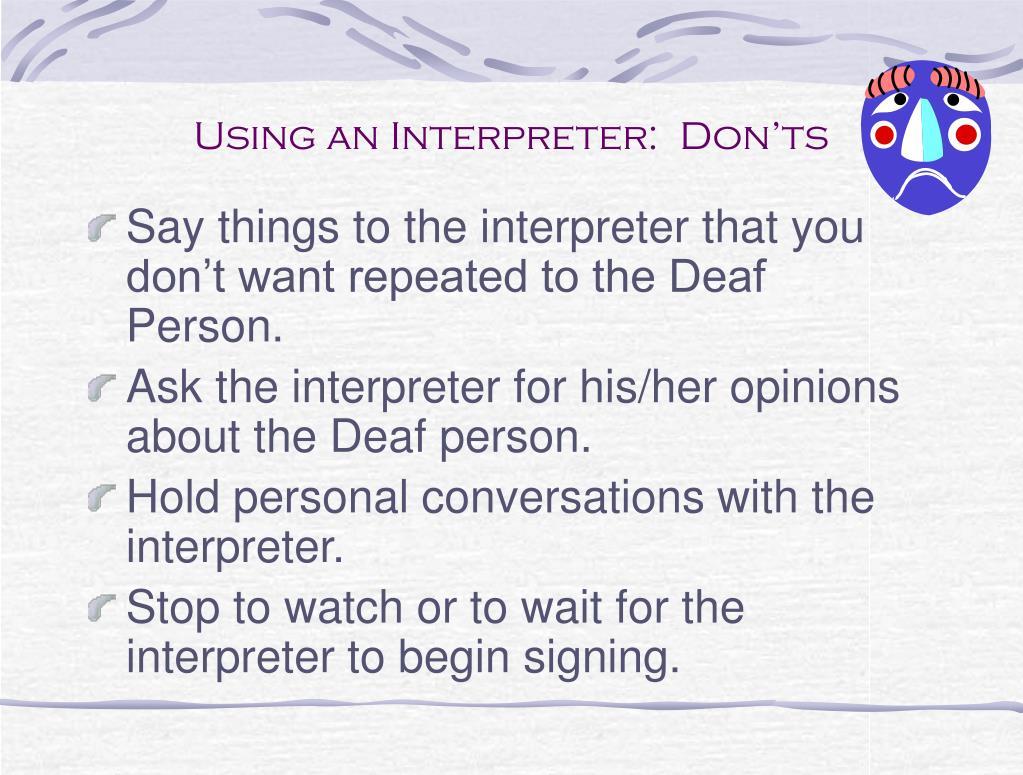 Using an Interpreter:  Don'ts