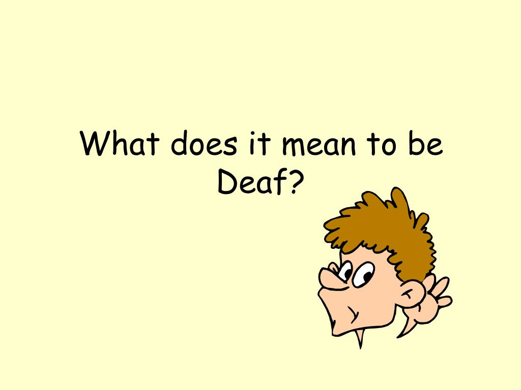 What does it mean to be Deaf?