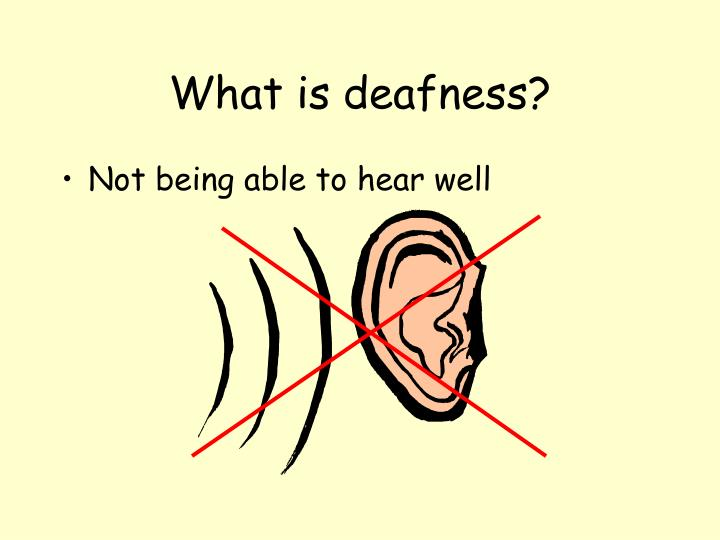 What is deafness