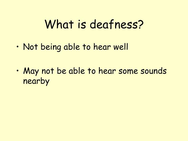 What is deafness3