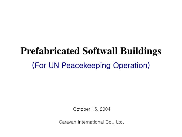 Prefabricated softwall buildings for un peacekeeping operation