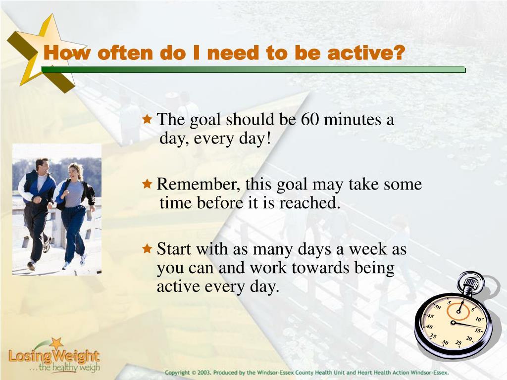 How often do I need to be active?