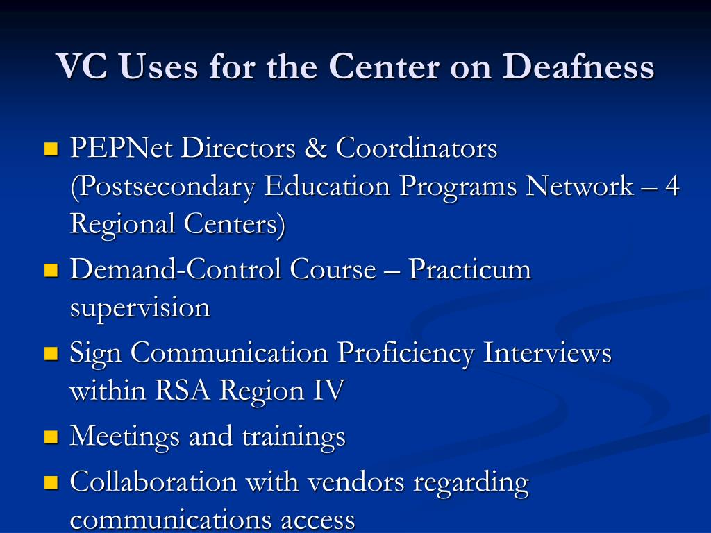 VC Uses for the Center on Deafness