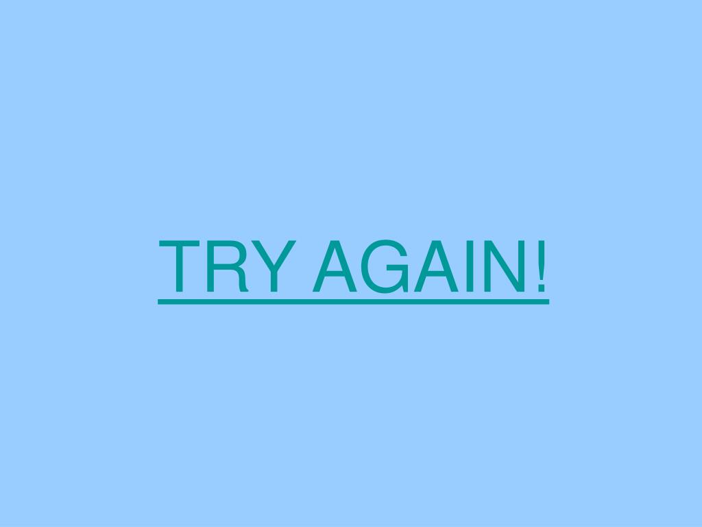 TRY AGAIN!