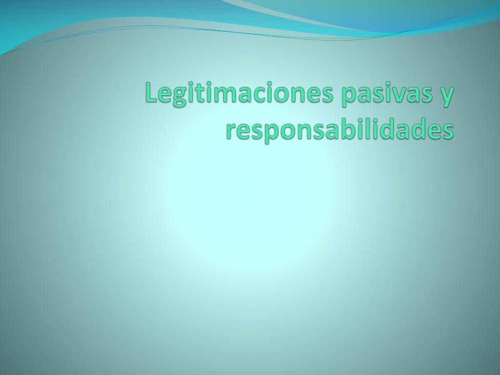 Legitimaciones pasivas y responsabilidades
