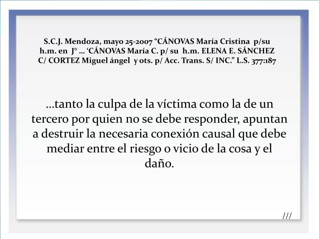 """S.C.J. Mendoza, mayo 25-2007 """"CÁNOVAS María Cristina  p/su h.m. en  J° … 'CÁNOVAS María C. p/ su  h.m. ELENA E. SÁNCHEZ C/ CORTEZ Miguel ángel  y ots. p/ Acc. Trans. S/ INC."""" L.S. 377:187"""