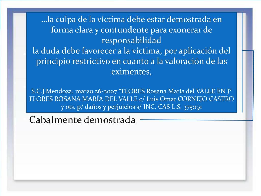 …la culpa de la víctima debe estar demostrada en forma clara y contundente para exonerar de responsabilidad