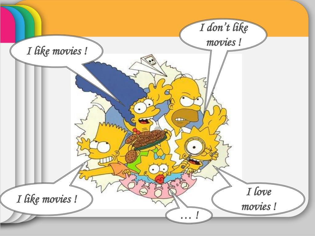 I don't like movies !