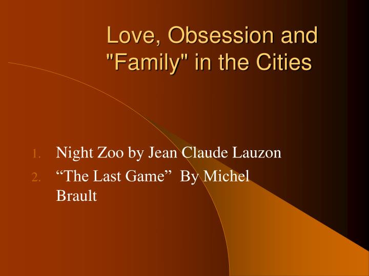 Love obsession and family in the cities