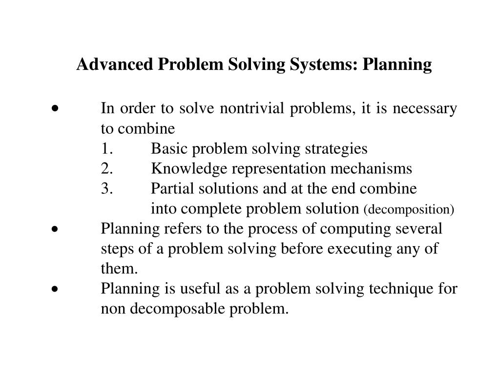 Advanced Problem Solving Systems: Planning