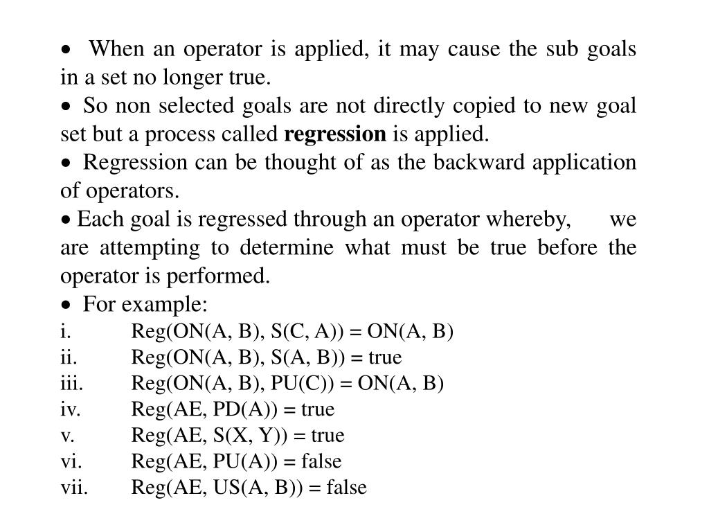 When an operator is applied, it may cause the sub goals in a set no longer true.