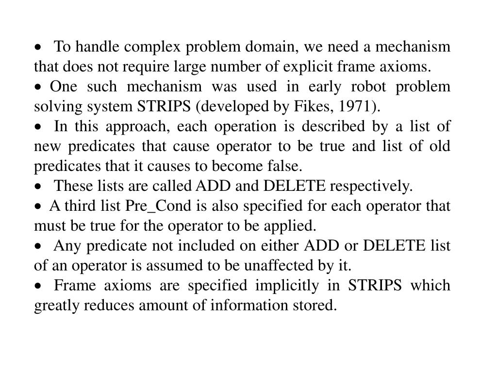 To handle complex problem domain, we need a mechanism that does not require large number of explicit frame axioms.