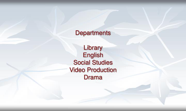Departments library english social studies video production drama