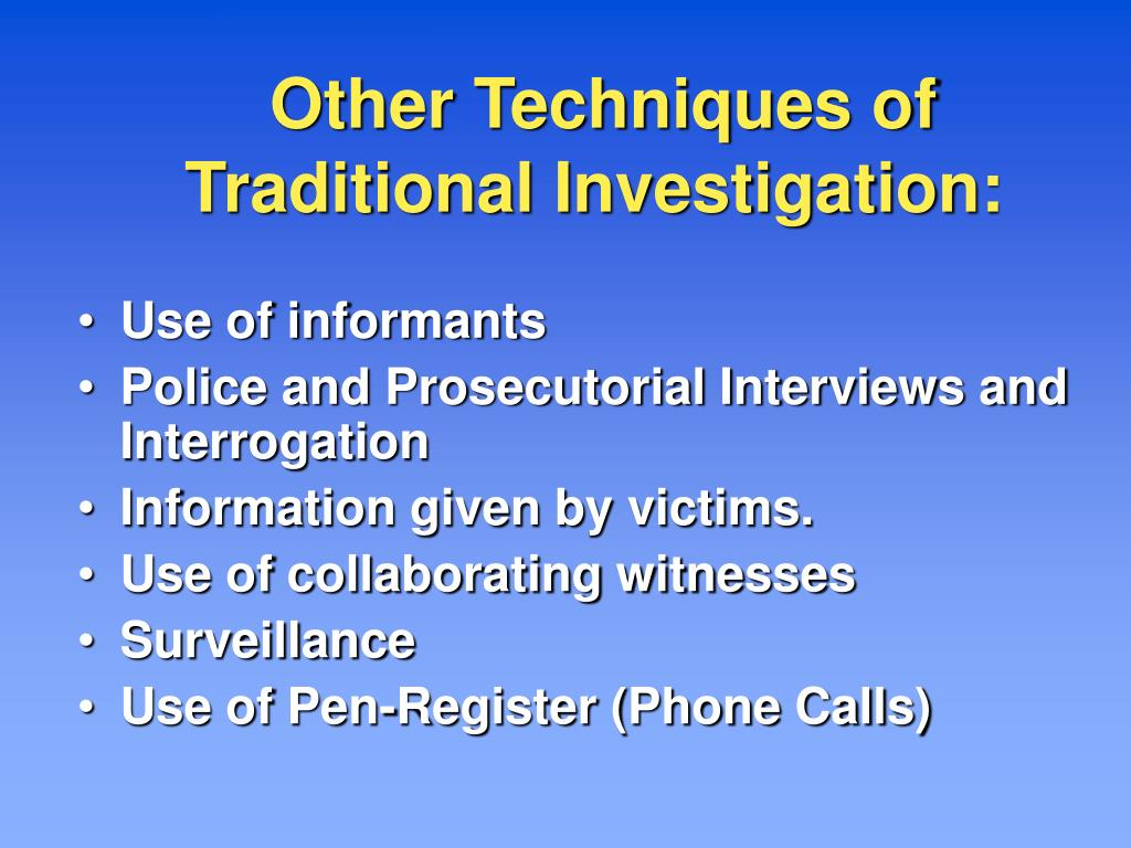 Other Techniques of Traditional Investigation: