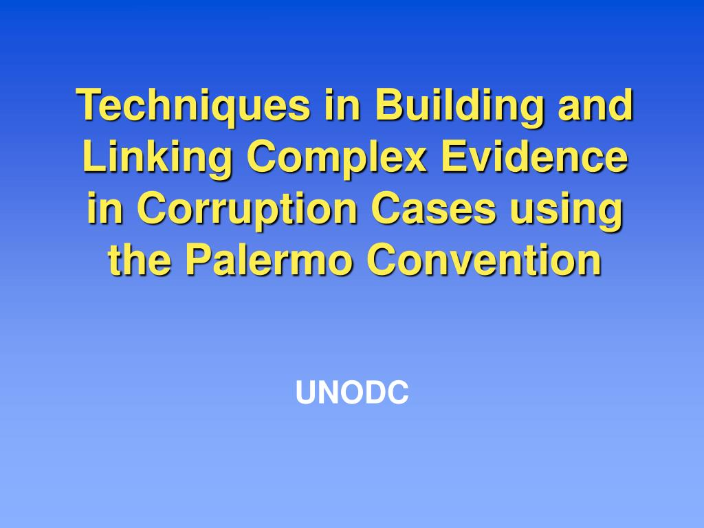 Techniques in Building and Linking Complex Evidence in Corruption Cases using the Palermo Convention