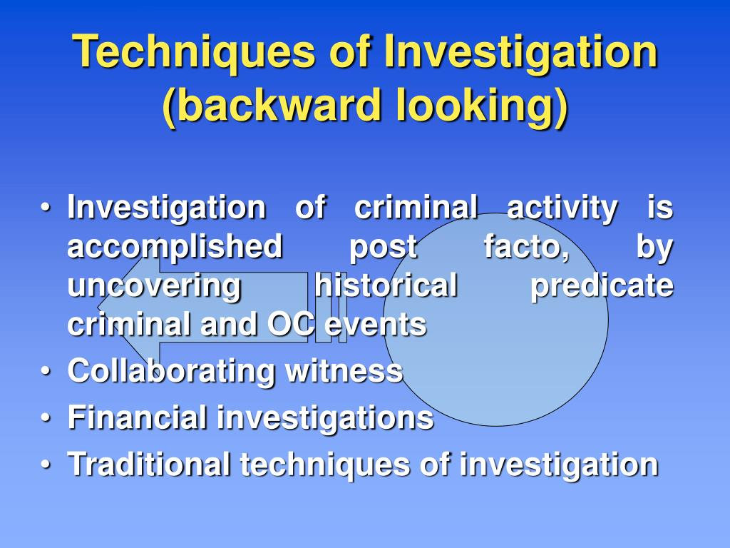 Techniques of Investigation (backward looking)