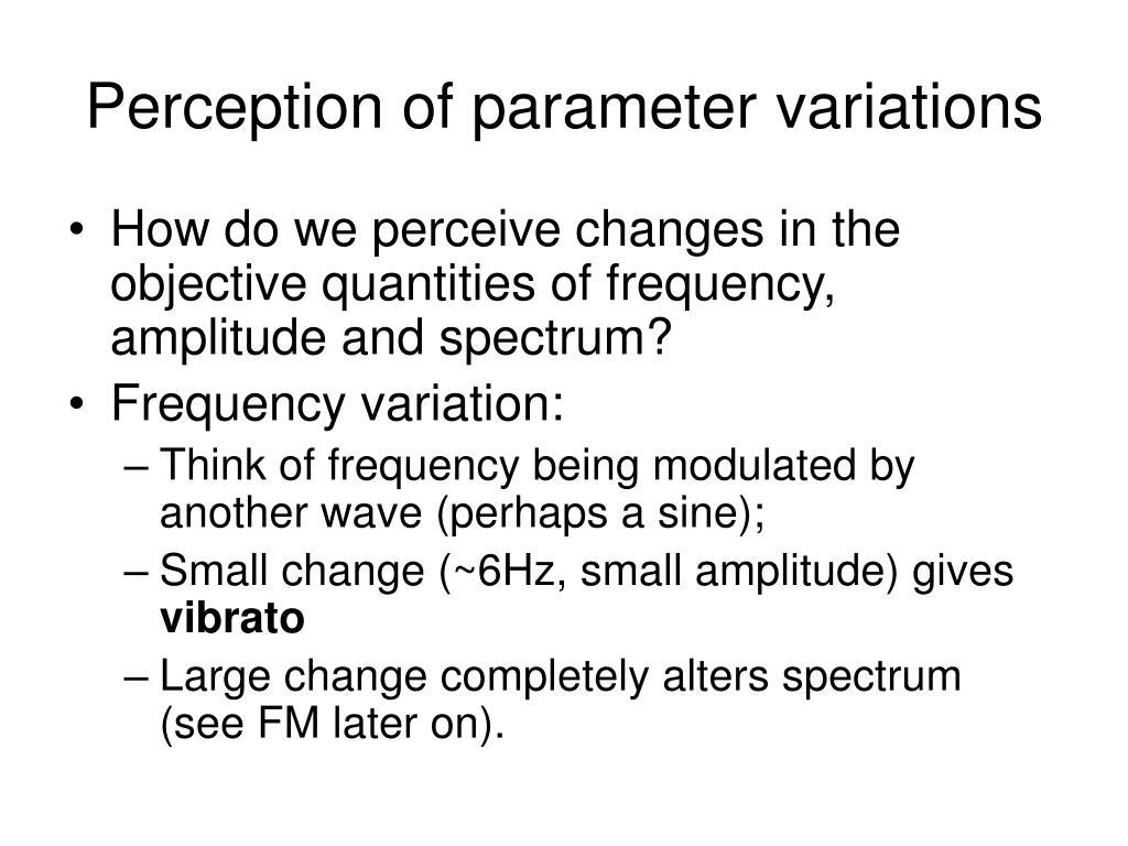 Perception of parameter variations
