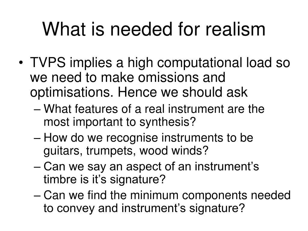 What is needed for realism