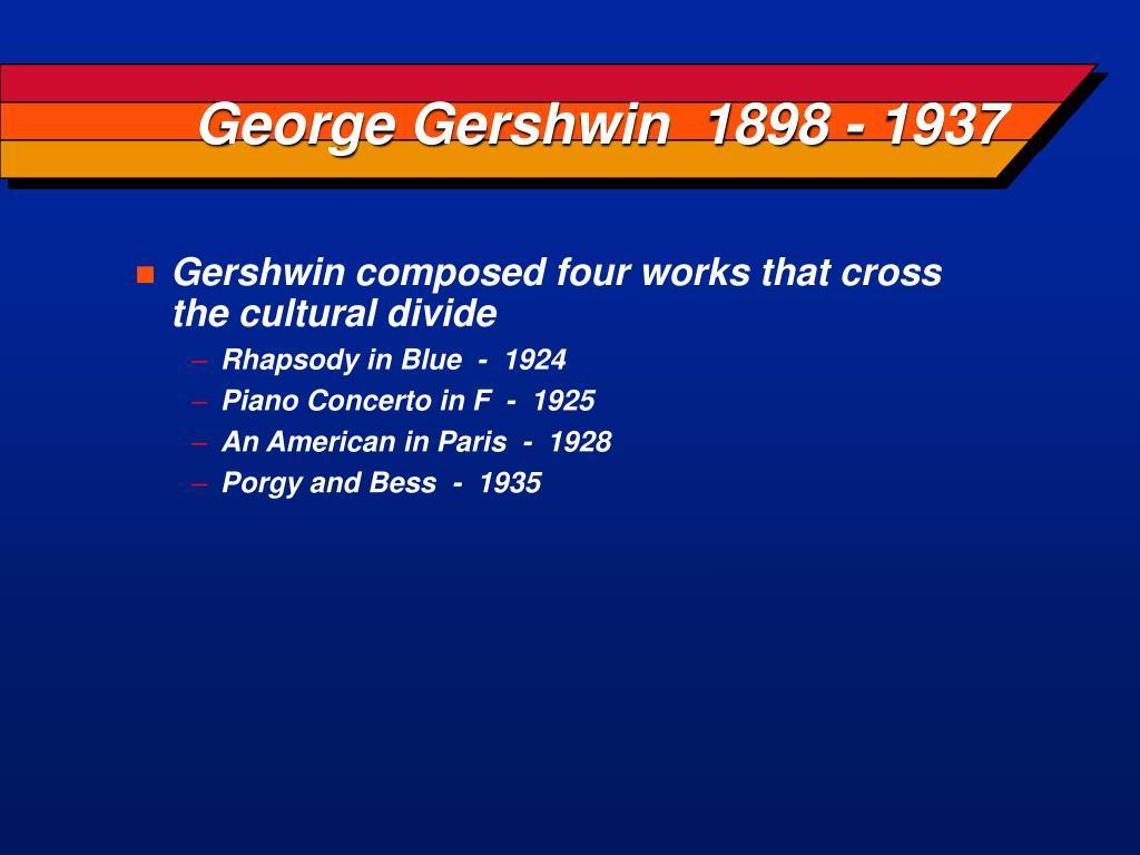 George Gershwin  1898 - 1937