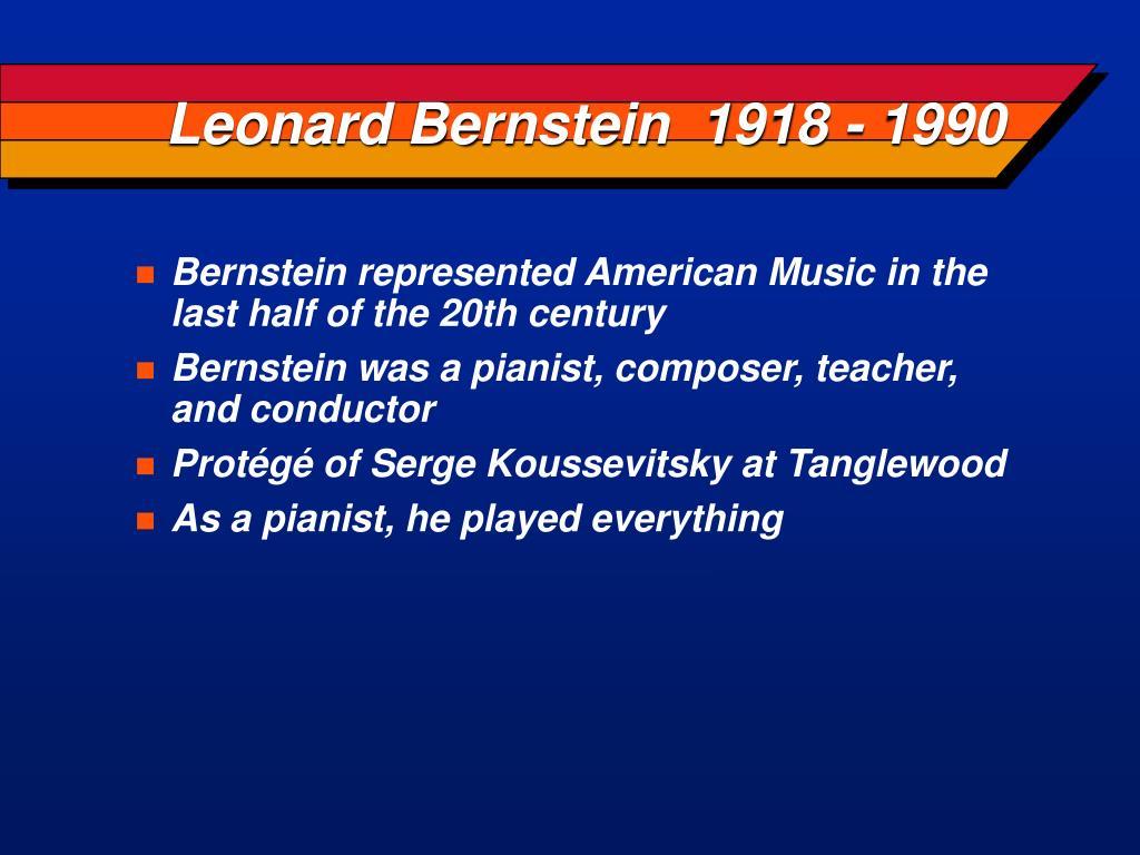 Leonard Bernstein  1918 - 1990