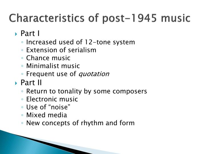 Characteristics of post 1945 music
