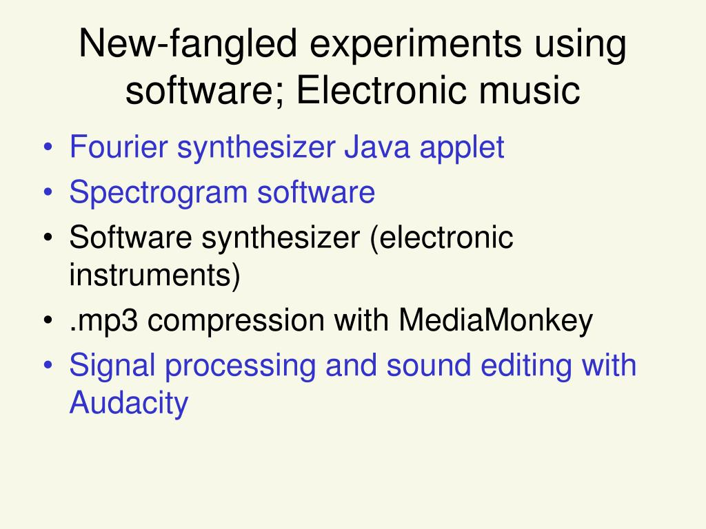New-fangled experiments using software; Electronic music