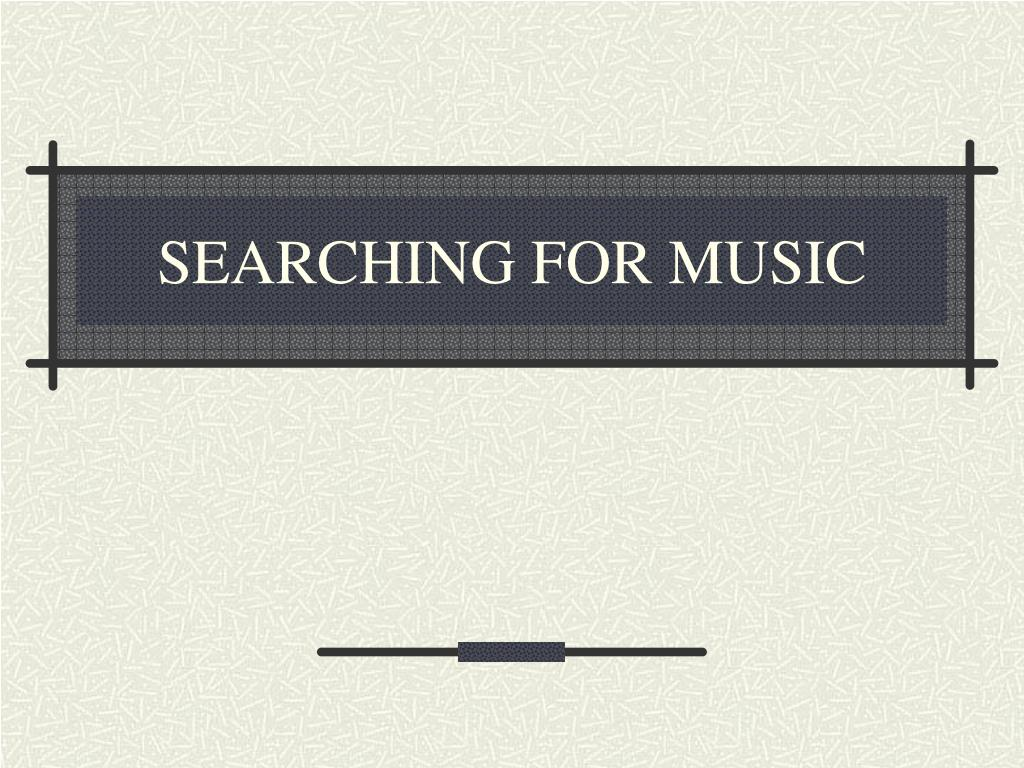 SEARCHING FOR MUSIC