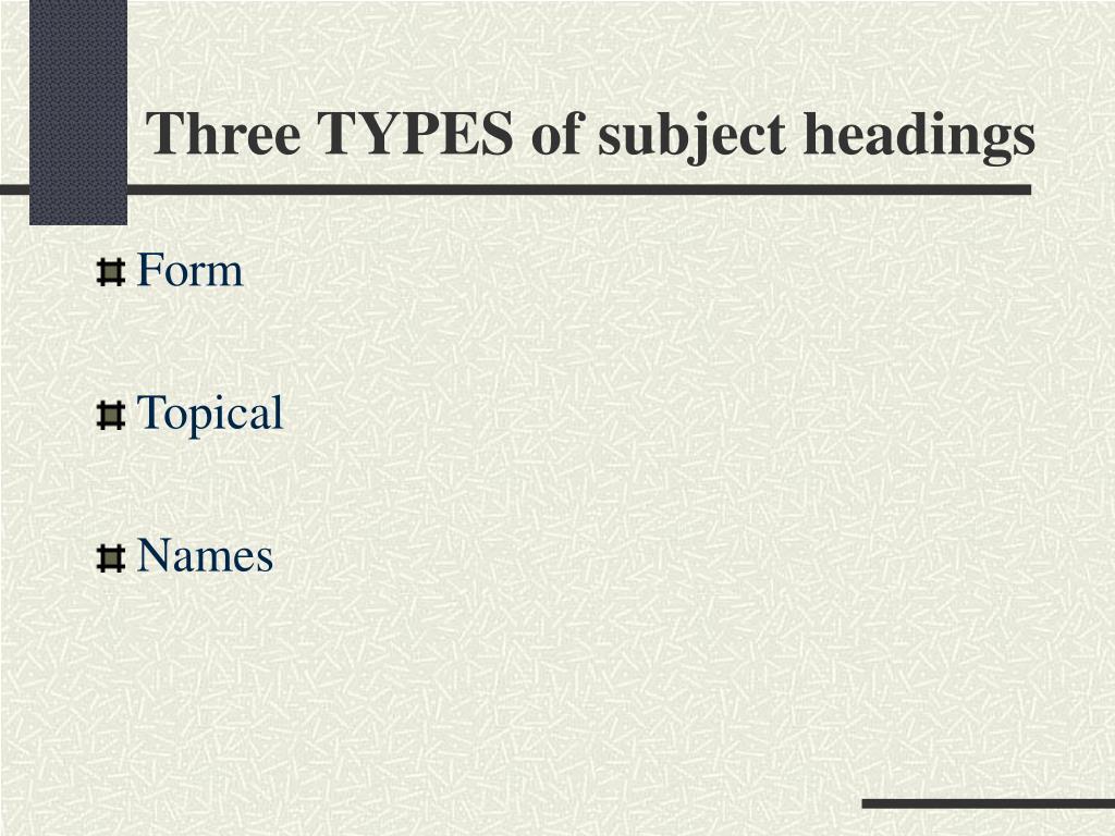 Three TYPES of subject headings