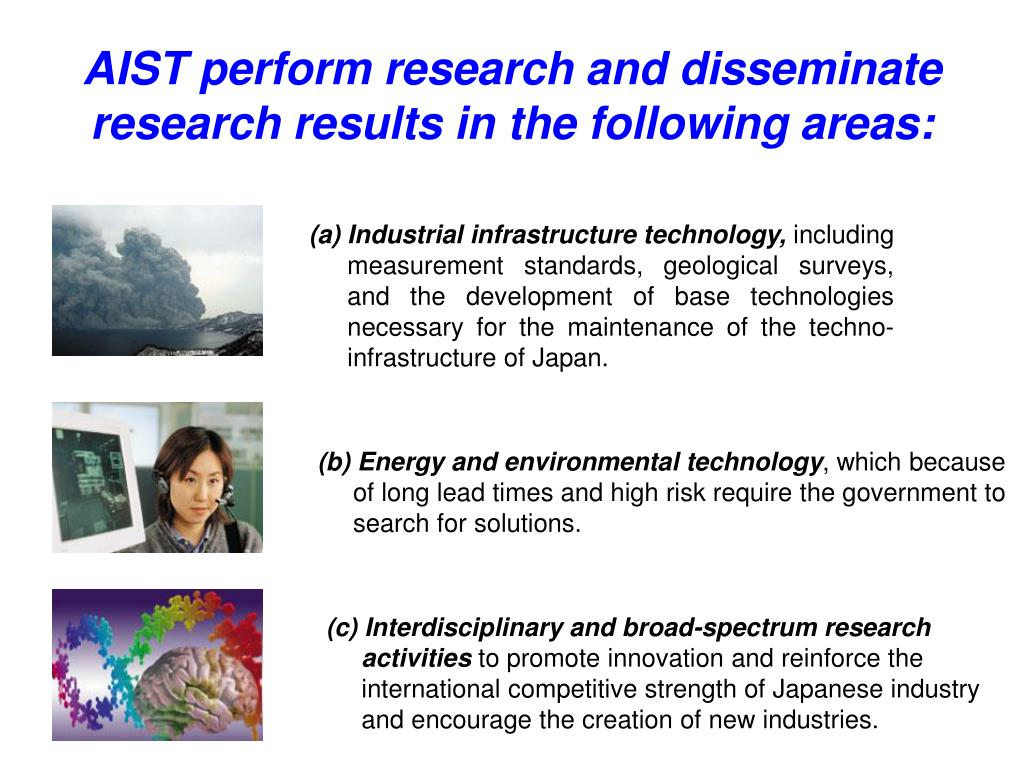 AIST perform research and disseminate research results in the following areas: