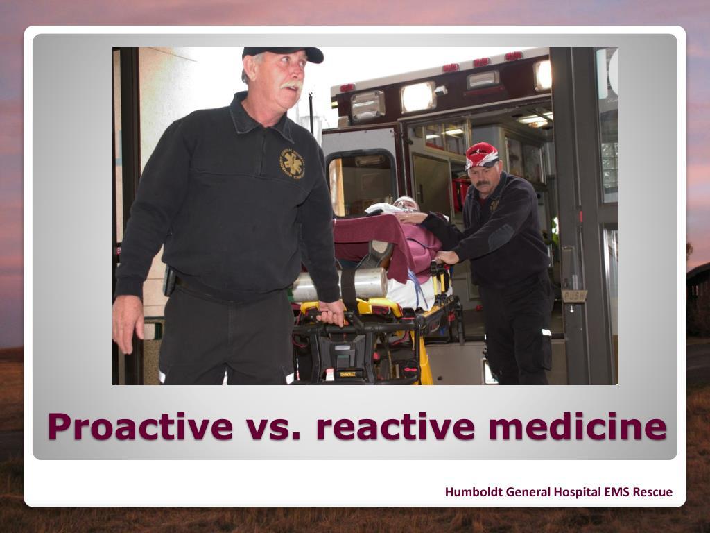 Proactive vs. reactive medicine