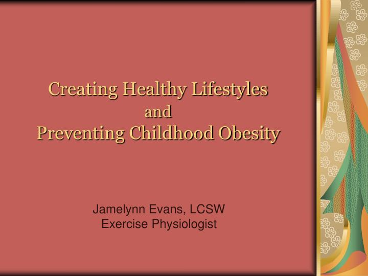 Creating healthy lifestyles and preventing childhood obesity l.jpg