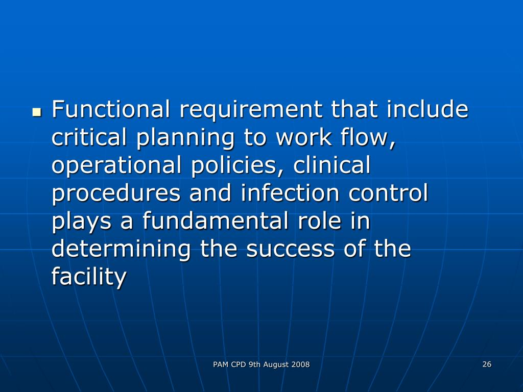 Functional requirement that include critical planning to work flow, operational policies, clinical procedures and infection control plays a fundamental role in determining the success of the facility