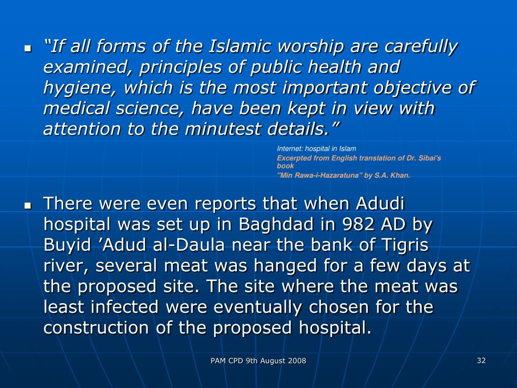 """""""If all forms of the Islamic worship are carefully examined, principles of public health and hygiene, which is the most important objective of medical science, have been kept in view with attention to the minutest details."""""""