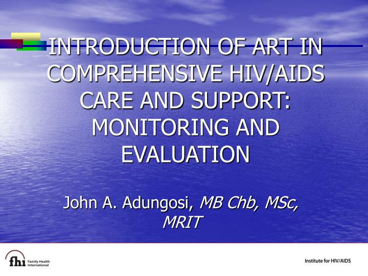 Introduction of art in comprehensive hiv aids care and support monitoring and evaluation