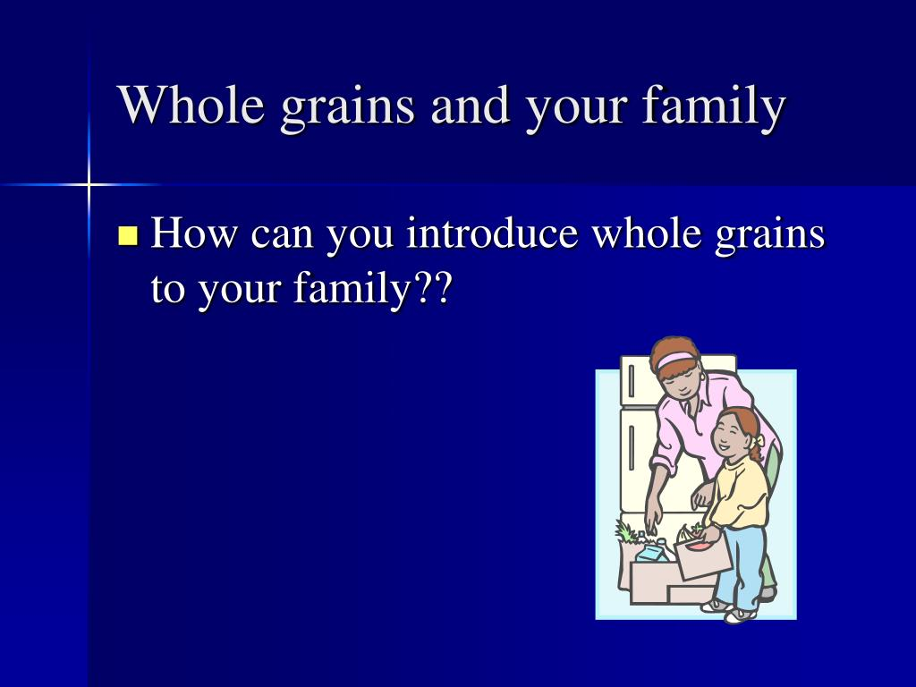 Whole grains and your family