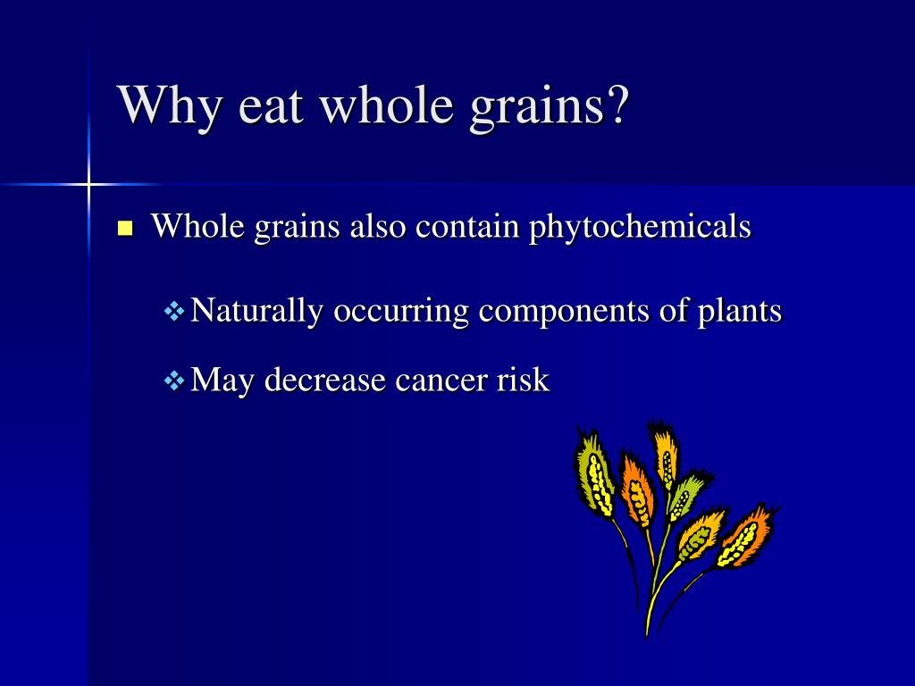 Why eat whole grains?
