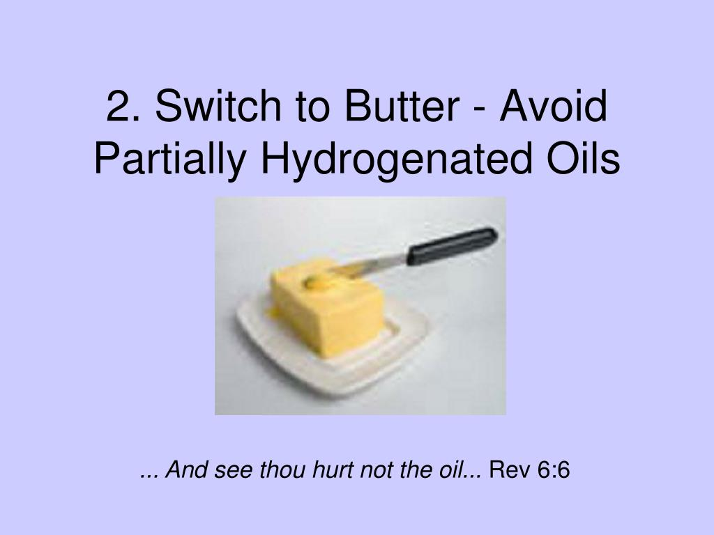 2. Switch to Butter - Avoid Partially Hydrogenated Oils