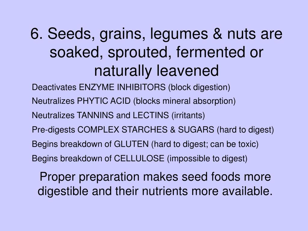 6. Seeds, grains, legumes & nuts are soaked, sprouted, fermented or naturally leavened
