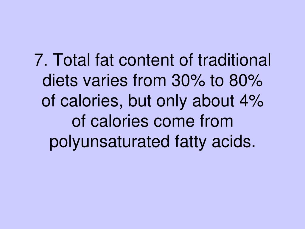 7. Total fat content of traditional diets varies from 30% to 80%