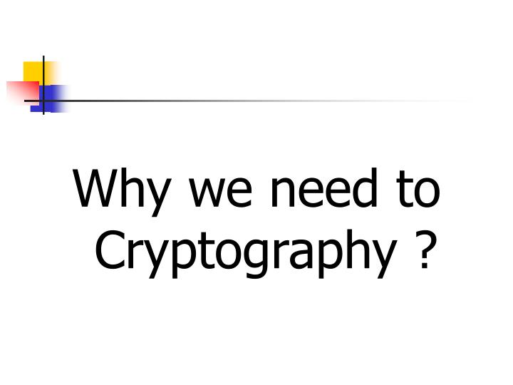 Why we need to Cryptography ?