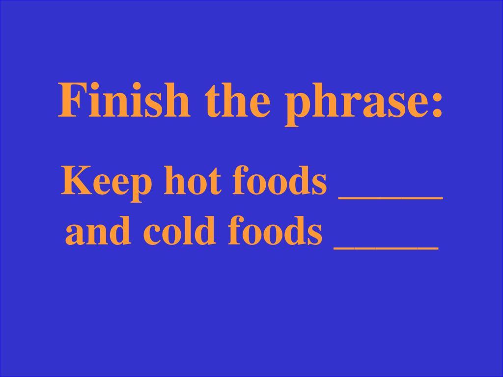 Finish the phrase: